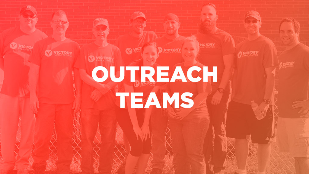 Outreach teams at Victory Family Church